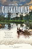 img - for Down on the Chickahominy: The Life and Times of a Vanishing Virginia River book / textbook / text book