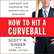 How to Hit a Curveball: Confront and Overcome the Unexpected in Business | [Scott R. Singer, Mark Levine]