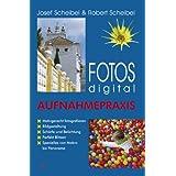 """Fotos digital - Aufnahmepraxisvon """"Josef Scheibel"""""""