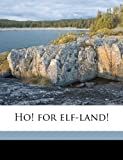 img - for Ho! for elf-land! book / textbook / text book