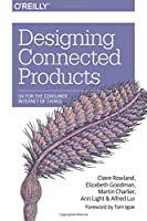Designing Connected Products: UX for the Consumer Internet of Things Front Cover