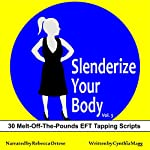 Slenderize Your Body, Volume III: 30 Melt-Off-The-Pounds EFT Tapping Scripts For Weight Loss | Cynthia Magg