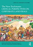 The New Enclosures: Critical Perspectives on Corporate Land Deals (Critical Agrarian Studies)