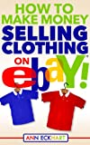 img - for How To Make Money Selling Clothing On Ebay! book / textbook / text book