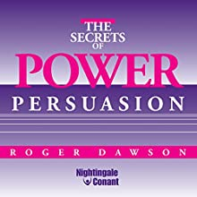 The Secrets of Power Persuasion  by Roger Dawson Narrated by Roger Dawson