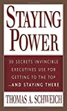 img - for Staying Power : 30 Secrets Invincible Executives Use for Getting to the Top - and Staying There by Thomas A. Schweich (2003-04-18) book / textbook / text book