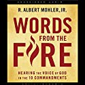 Words from the Fire: Hearing the Voice of God in the 10 Commandments (       UNABRIDGED) by R. Albert Mohler Narrated by Tom Weiner