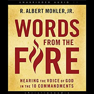 Words from the Fire: Hearing the Voice of God in the 10 Commandments | [R. Albert Mohler]