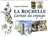 echange, troc Laurent Bonnet - La Rochelle, Carnet de Voyage