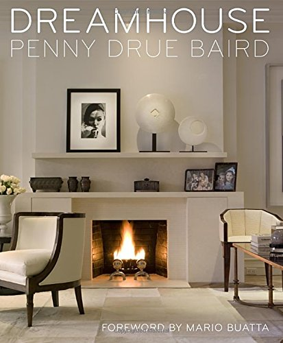 Dreamhouses: Interiors by Penny Drue Baird