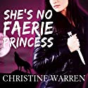 She's No Faerie Princess: The Others Audiobook by Christine Warren Narrated by Kate Reading