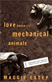 By Maggie Estep Love Dance of the Mechanical Animals: Confessions, Highly Subjective Journalism, Old Rants and New S (1st Frist Edition) [Paperback]