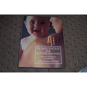 Homeopathy for mother and baby: A guide to pregnancy, birth, and the post-natal year Miranda Castro