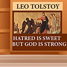 Hatred Is Sweet, But God Is Strong (Annotated) (       UNABRIDGED) by Leo Tolstoy Narrated by Anastasia Bertollo