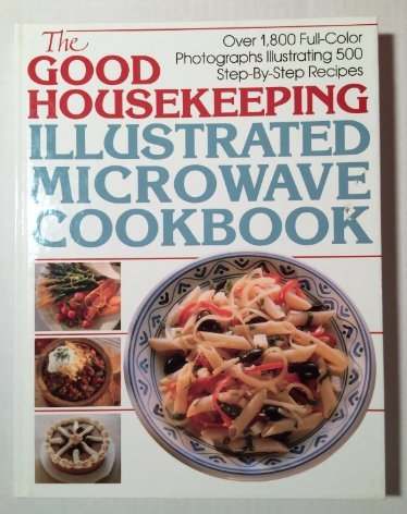 The Good Housekeeping'S Illustrated Microwave Cookbook