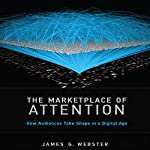 The Marketplace of Attention: How Audiences Take Shape in a Digital Age | James G. Webster