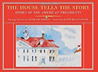 The House Tells the Story: Homes of the American Presidents