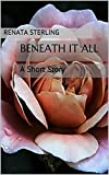 Beneath It All: A Short Story