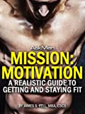 img - for Mission: Motivation: A Realistic Guide to Getting and Staying Fit book / textbook / text book