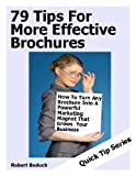img - for 79 Tips For More Effective Brochures How To Turn Any Brochure Into A Powerful Marketing Magnet That Grows Your Business (Quick Tip Series) book / textbook / text book