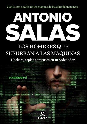 Los hombres que susurran a las máquinas: Hackers, espías e intrusos en tu ordenador