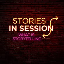What is Storytelling?: Brad Lawrence, Aaron Wolfe, Micaela Blei, Cammi Climaco, Ophira Eisenberg, Josh Matthews, Corinne Fisher, Jack Perry  by Stories in Session Narrated by Brad Lawrence, Aaron Wolfe, Micaela Blei, Cammi Climaco, Ophira Eisenberg, Josh Matthews, Corinne Fisher, Jack Perry