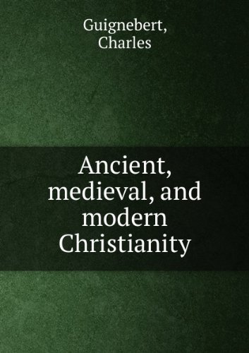 Ancient, Medieval, and Modern Christianity