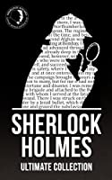 Sherlock Holmes: The Ultimate Collection (English Edition)