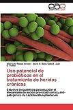 Uso potencial de probióticos en el tratamiento de heridas crónicas: Estudios bioquímicos para elucidar el mecanismo de acción pro-cicatrizante y ... de Lactobacillus plantarum (Spanish Edition)