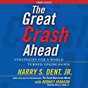 The Great Crash Ahead: Strategies for a World Turned Upside Down Audiobook by Harry S. Dent Narrated by Harry S. Dent