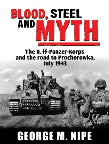 Blood, Steel, Myth: The II.SS-Panzer-Korps and the Road to Prochorowka, July 1943