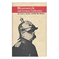 Bismarck and German Unification / by Louis L. Snyder and Ida Mae Brown