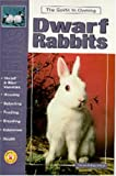 The Guide to Owning Dwarf Rabbits (Guide to Owning A...)