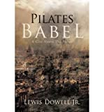 img - for [ PILATES BABEL: A CITY ABOVE THE PLAINS ] By Dowell Jr, Lewis ( Author) 2012 [ Paperback ] book / textbook / text book