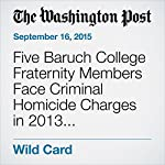 Five Baruch College Fraternity Members Face Criminal Homicide Charges in 2013 Hazing Death | Sarah Kaplan