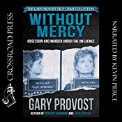 Without Mercy: Obsession and Murder Under the Influence | [Gary Provost]