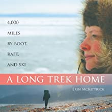 A Long Trek Home: 4,000 Miles by Boot, Raft and Ski (       UNABRIDGED) by Erin McKittrick Narrated by Lisa Birnbaum