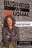 Anita Roddick Business as Unusual: My Entrepreneurial Journey - Profits with Principles