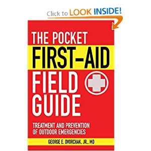 The Pocket First-Aid Field Guide: Treatment and Prevention of Outdoor Emergencies (Skyhorse Pocket Guides) by George E. Dvorchak