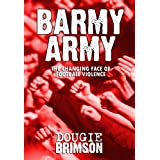 Barmy Army: The Changing Face of Football Violenceby Dougie Brimson