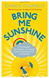 Charlie Connelly Bring Me Sunshine: A Windswept, Rain-Soaked, Sun-Kissed, Snow-Capped Guide To Our Weather