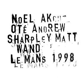 Noël Akchoté - Matt Wand Avant-Bi-Goût: Le Mans 1998.