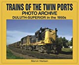 img - for Trains of the Twin Ports Photo Archive: Duluth-Superior in the 1950s by Marvin Nielsen (1999-10-04) book / textbook / text book