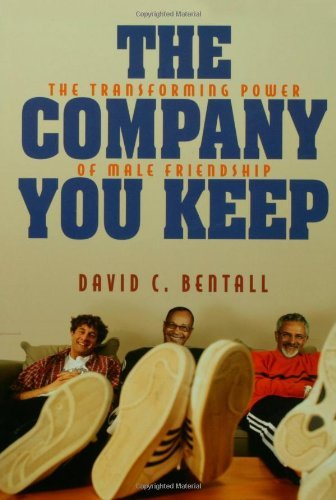 the-company-you-keep-the-transforming-power-of-male-friendship-by-david-c-bentall-2004-10-01