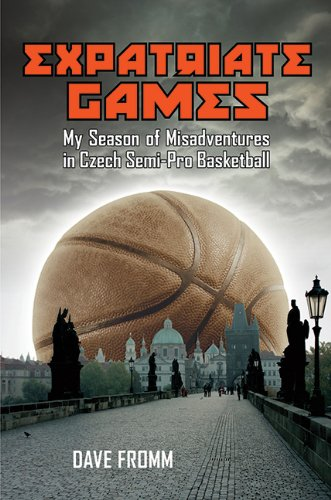 Expatriate Games: My Season of Misadventures in Czech Semi-Pro Basketball: David Fromm: 9781602392960: Amazon.com: Books