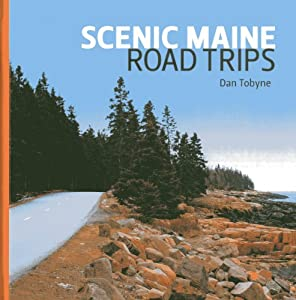 Scenic Maine Road Trips by Dan Tobyne