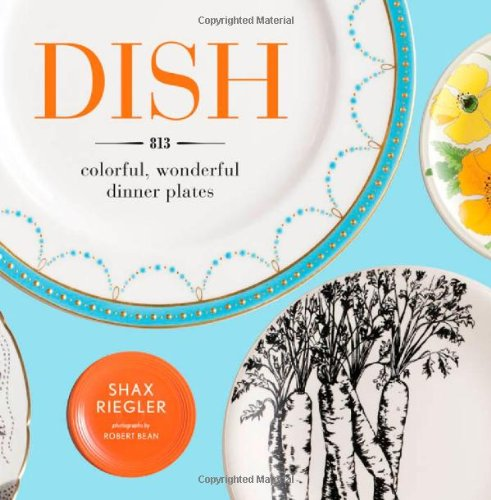 Dish: 813 Colorful, Wonderful Dinner Plates by Shax Riegler