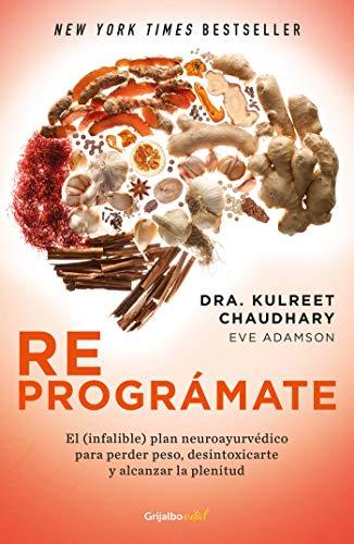 Reprográmate El (infalible) plan neuroayurvédico para perder peso y desintoxicarte / The Prime Prepare and Repair Your Body  [Chaudhary, Kulreet] (Tapa Blanda)