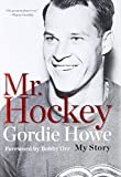 Mr Hockey: The Autobiography Of Gordie Howe