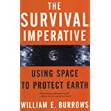 The Survival Imperative: Using Space to Protect Earthby William E. Burrows
